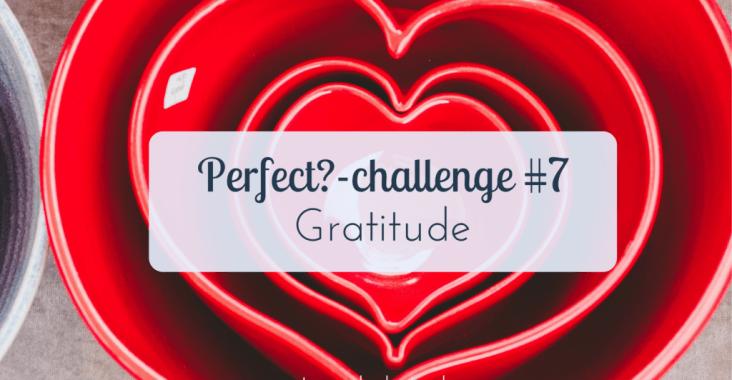 Dankbaar zijn - perfect?-challenge 7