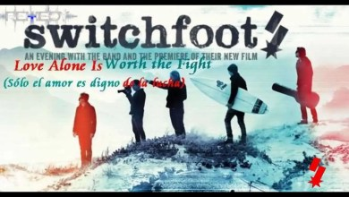 Photo of Love Alone Is Worth the Fight – Switchfoot – Español