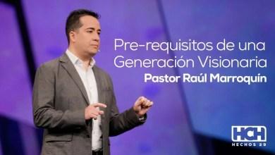 Photo of Requisitos de una generacion visionaria – Pastor Raul Marroquin