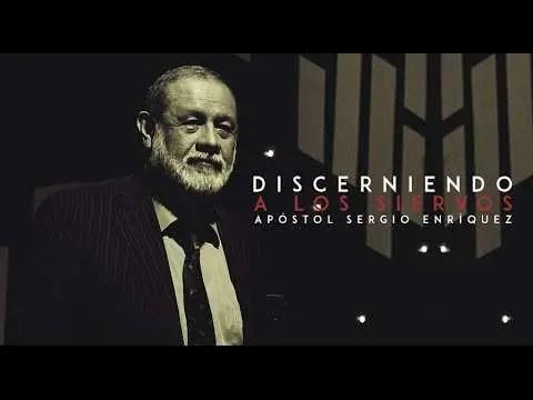 Discerniendo A Los Siervos – Apostol Sergio Enriquez