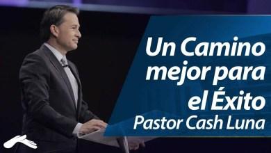 Photo of Un Mejor Camino Para El Éxito – Pastor Cash Luna