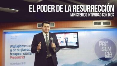 Photo of El Poder de la Resurrección – Pastor Hector Morán