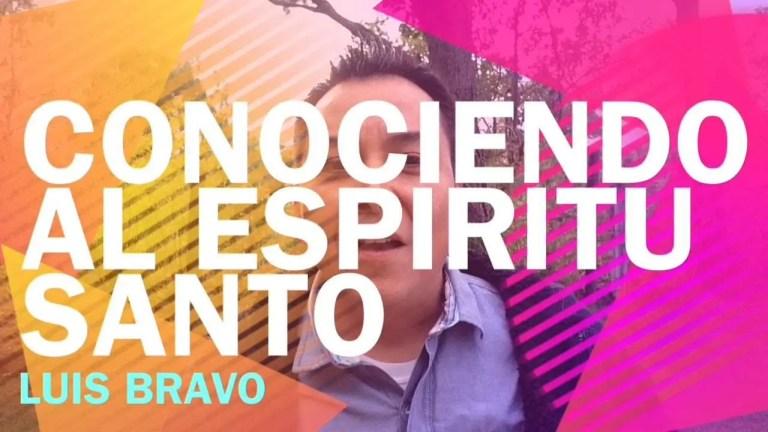 Conociendo al Espíritu Santo – Luis Bravo