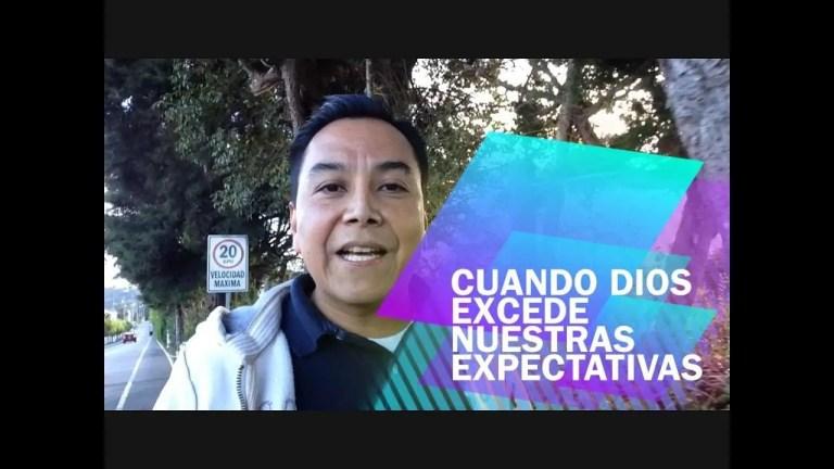 Cuando Dios excede nuestras expectativas – Luis Bravo