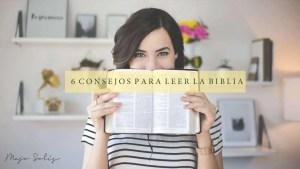 Lee más sobre el artículo 6 Consejos para Leer la Biblia – Majo Solís