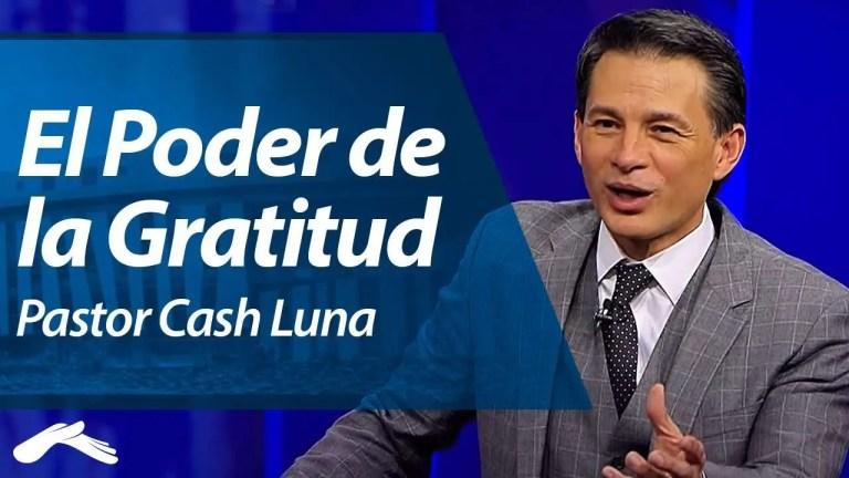 Sed agradecidos – Pastor Cash Luna