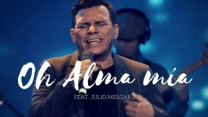 Lee más sobre el artículo Oh Alma Mía – Los Voceros de Cristo feat. Julio Melgar