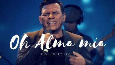 Photo of Oh Alma Mía – Los Voceros de Cristo feat. Julio Melgar