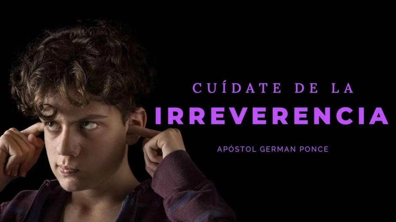 En este momento estás viendo Cuídate De La Irreverencia – Apóstol German Ponce