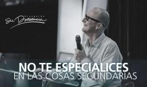 No te especialices en las cosas secundarias – Andrés Corson