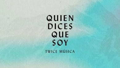 Quien Dices Que Soy - Twice Musica