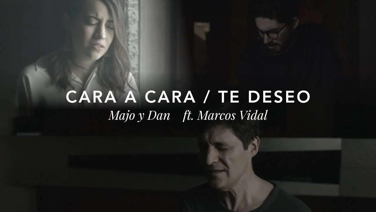 Majo y Dan ft. Marcos Vidal - Cara a Cara / Te Deseo - Tus Videos ...