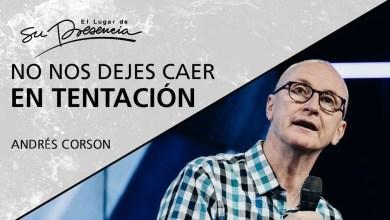 Photo of No nos dejes caer en tentación – Andrés Corson