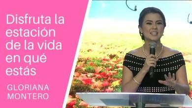 Disfruta la estación de la vida en qué estás - Gloriana Montero