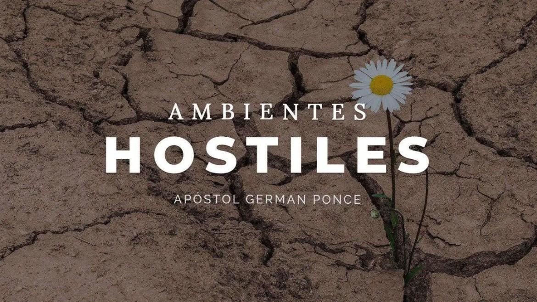 En este momento estás viendo Ambientes hostiles – Apóstol German Ponce