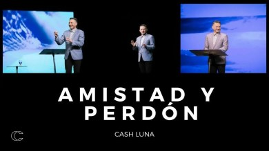 Photo of Pastor Cash Luna – La amistad y el perdón