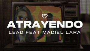 Lee más sobre el artículo Atrayendo – Lead Feat Madiel Lara