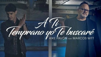 Photo of Kike Pavón Ft. Marcos Witt – A Ti & Temprano Yo Te Buscaré (Video Oficial)