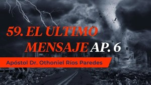 Lee más sobre el artículo El Último Mensaje – Apóstol Dr. Othoniel Ríos Paredes