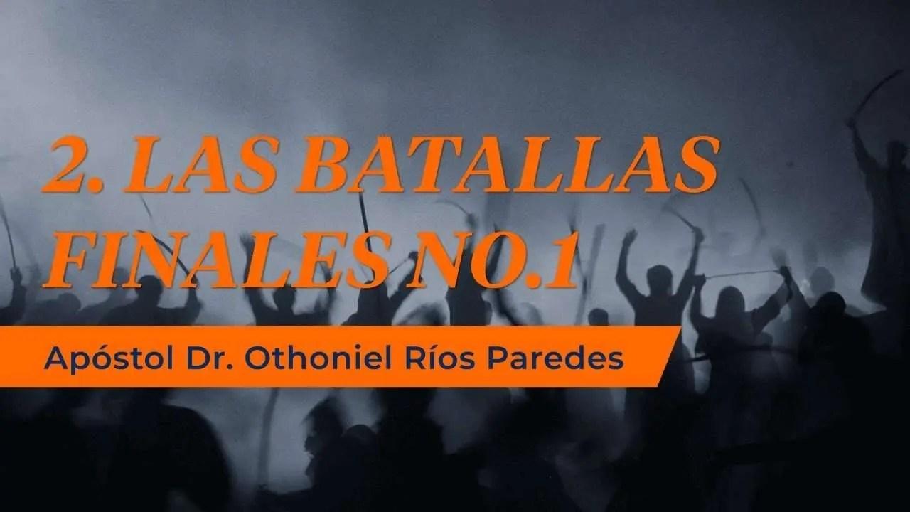 Las Batallas Finales No 1- Apóstol Dr. Othoniel Ríos Paredes