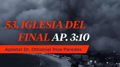 Photo of La Iglesia del Final Ap. 3:10 – Apóstol Dr. Othoniel Ríos Paredes
