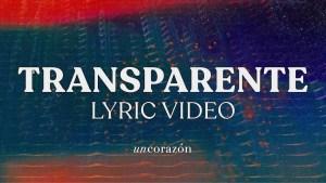 Lee más sobre el artículo Un Corazón – Transparente (Lyric Video Oficial)