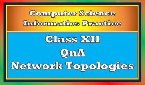 QnA Network Topologies Class 12