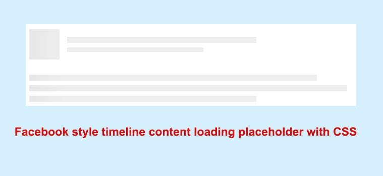 Facebook style timeline content loading placeholder with CSS