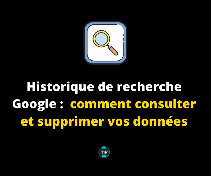 Historique de recherche Google – comment consulter et supprimer vos données