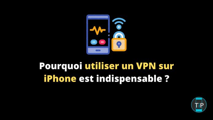 Pourquoi utiliser un VPN sur iPhone est indispensable _