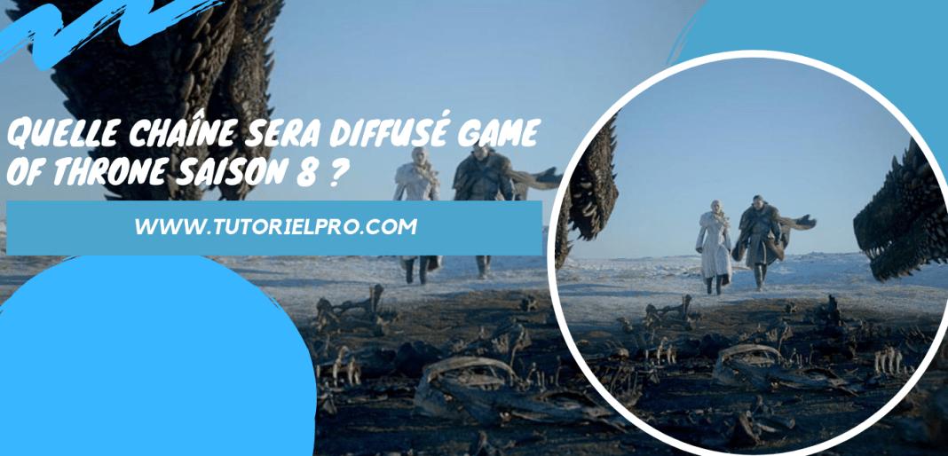 quelle chaîne sera diffusé Game of Throne saison 8