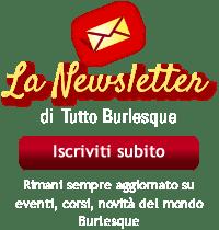 Iscriviti alla Newsletter di TuttoBurlesque