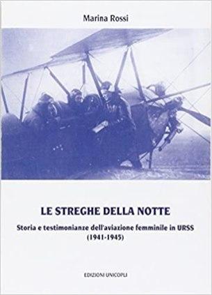 MARINA ROSSI: Le streghe nella notte. Storia e testimonianze dell'aviazione femminile in Urss (1941-1945)