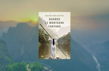 Quando le montagne cantano, Nguyen Phan Que Mai, Casa Editrice Nord, 2021