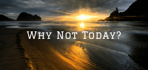 Why Not Today