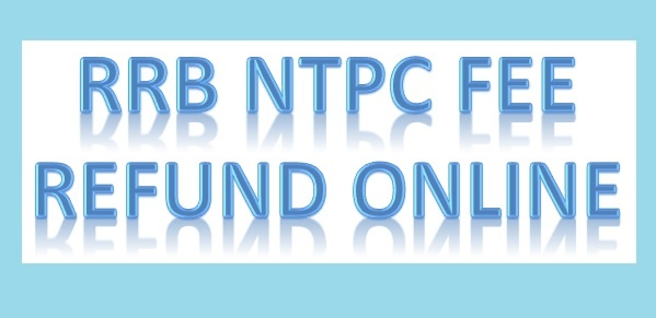 RRB NTPC Fee Refund Online, How to Apply, Process