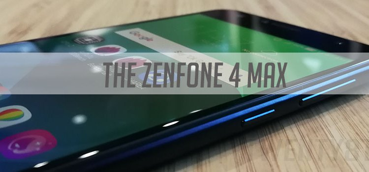 The ASUS Zenfone 4 Max: Go Big Or Go Home