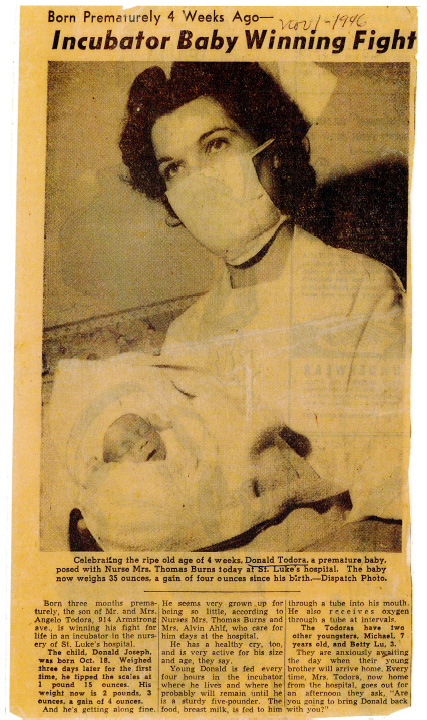 Donald Todora was so tiny when he was born 70 years ago that he was featured in articles in the St. Paul Dispatch. Todora was born three months premature on Oct. 18, 1946, at St. Luke's Hospital. He weighed 1 pound, 12 ounces, and spent three months living in a hospital incubator. Todora, who lives in Cresco, Iowa, will celebrate his 70th birthday on Tuesday.