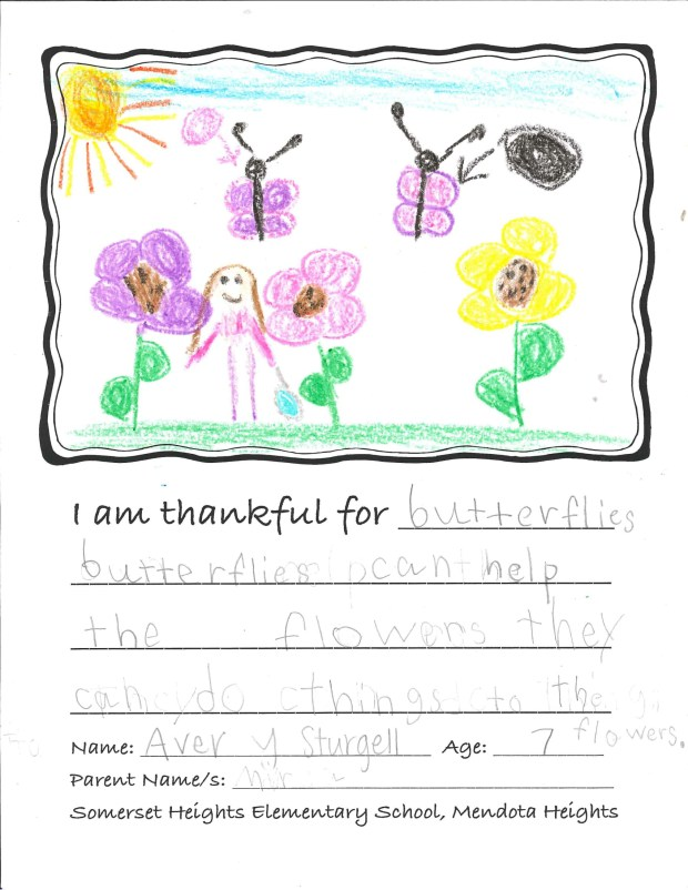 """""""I am thankful for butterflies. Butterflies can help the flowers. They can do things to them."""" — Avery S., Mendota Heights, Somerset Heights Elementary School"""