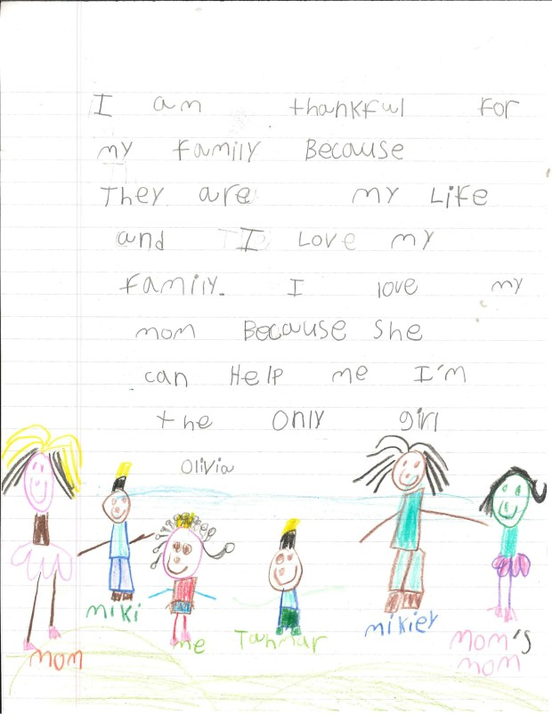 """I am thankful for my family because they are my life and I love my family. I love my mom because she can help me; I'm the only girl."" — Olivia F., St. Paul, Nokomis Discovery Club"