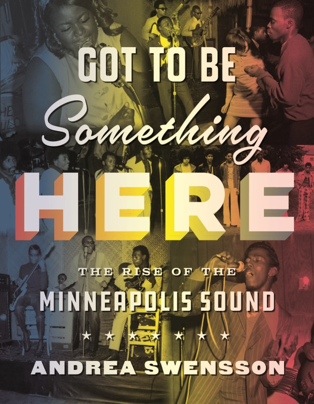 """Got to Be Something Here: The Rise of the Minneapolis Sound,"" a book that traces R&B and funk music in the Twin Cities written by Andrea Swensson of 89.3 The Current. (Courtesy of the University of Minnesota Press)"