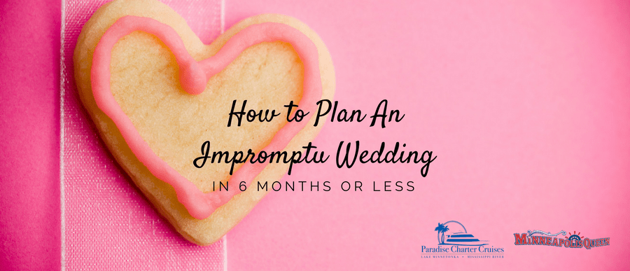 How to Plan an Impromptu Wedding in 6 Months or Less!