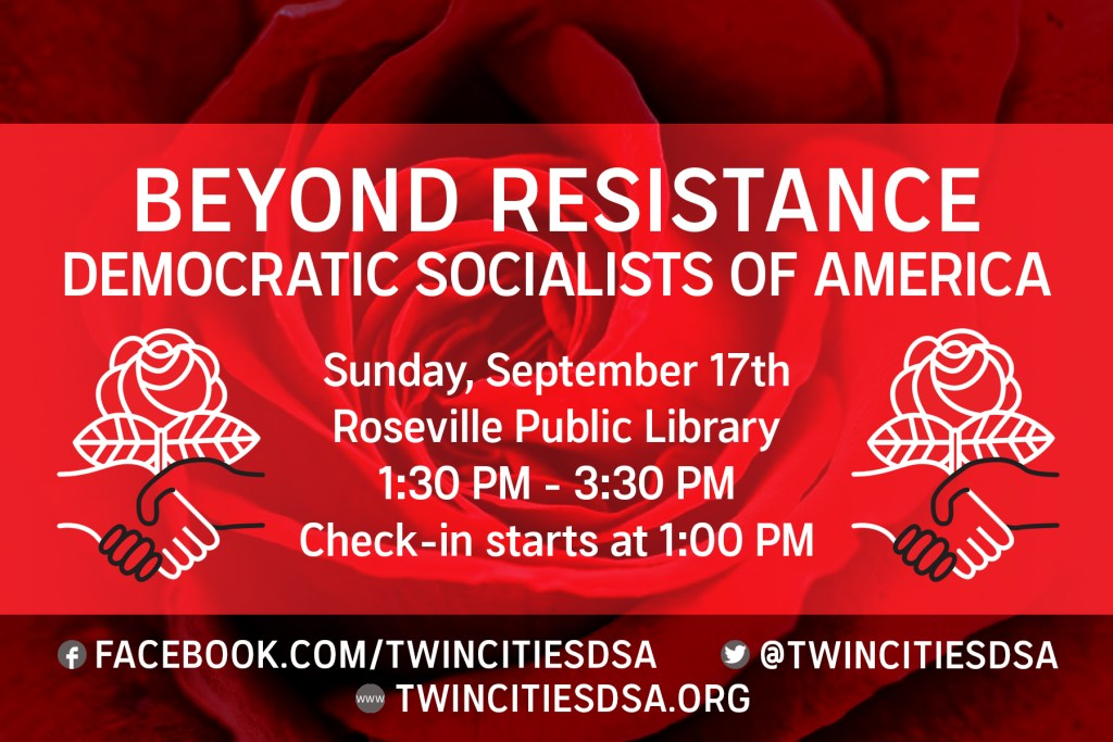 Beyond Resistance: Twin Cities DSA Chapter Convention & Genera Assembly Sunday Sept 17 Roseville Public Library 1:30 PM to 3:30 PM