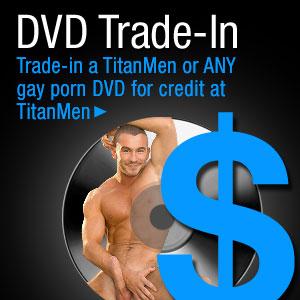 Trade In Your Gay Porn DVD today! (Titan Men)