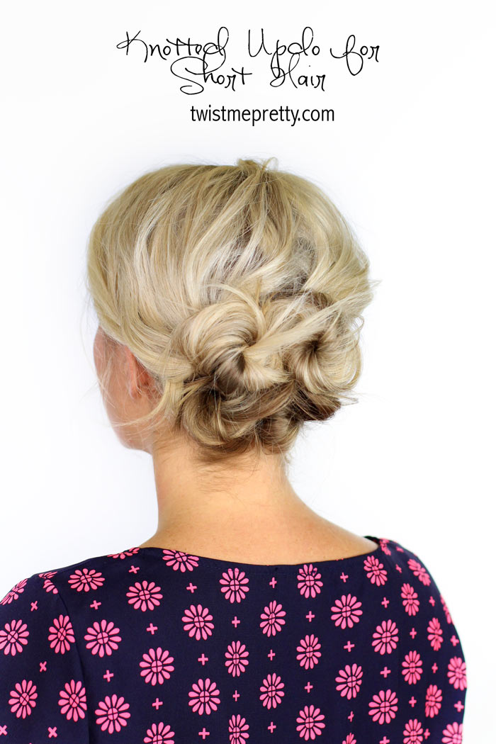 Knotted Updo For Short Hair Twist Me Pretty