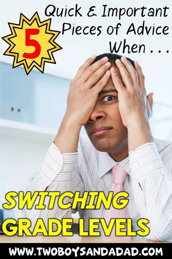 Are you in a new grade level? Let me offer you 5 important pieces of advice. First one, don't panic! I have some more ideas on how to take out the frustration of switching grade levels. Click to read more! #twoboysandadad #teacher #teaching #classroom #newgradelevel #advice