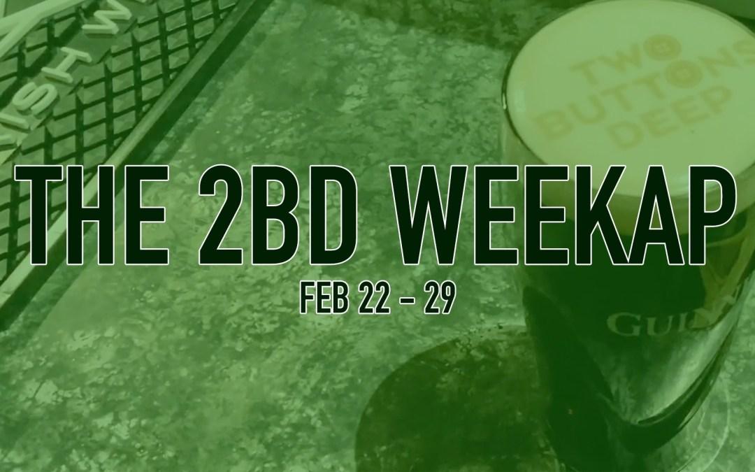The 2BD Weekap: February 23-29