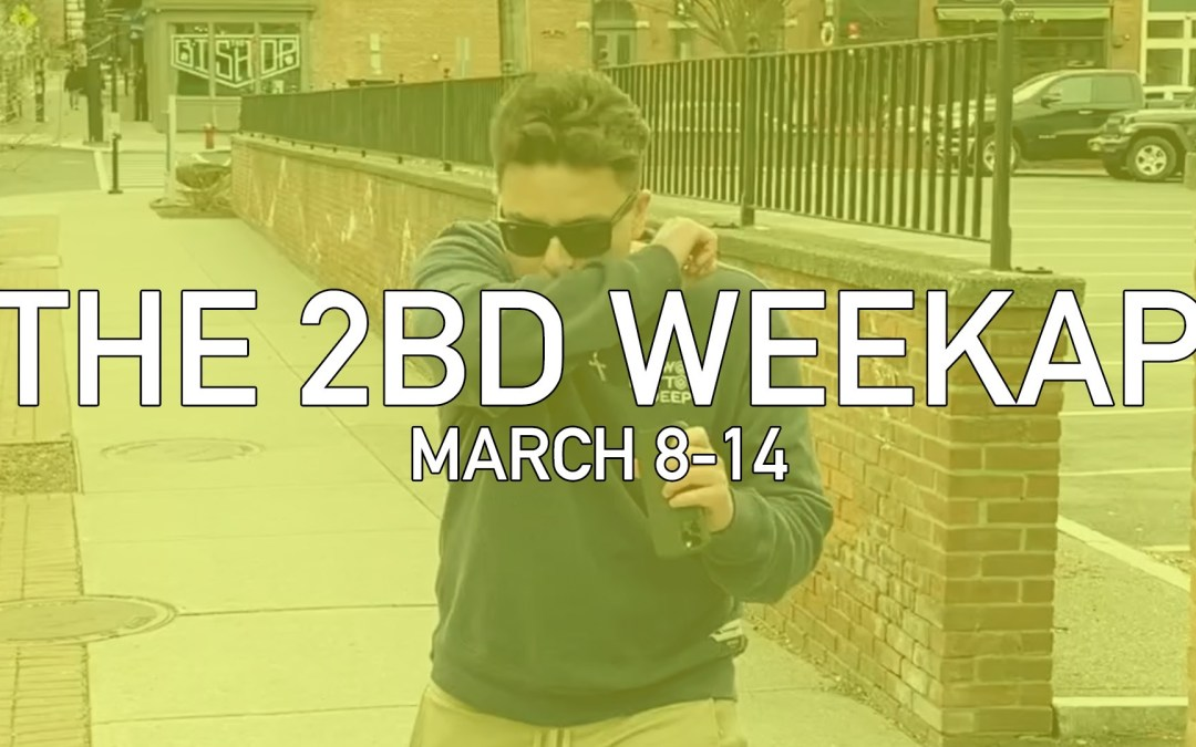 The 2BD Weekap: March 8-14