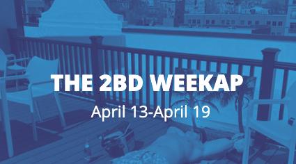 The 2BD Weekap: April 13-19