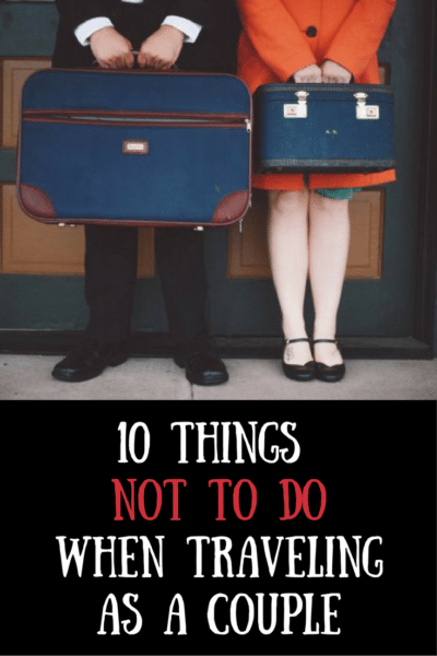 10-things-not-to-dowhen-travelingas-a-couple